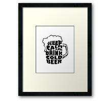 keep calm and drink cold beer Framed Print