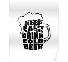 keep calm and drink cold beer Poster