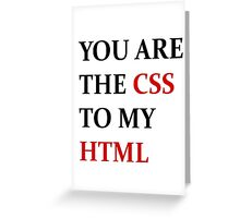 You are the CSS to my HTML Greeting Card