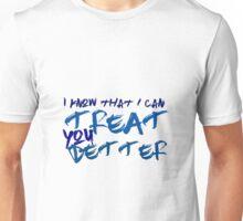 TREAT YOU BETTER Unisex T-Shirt
