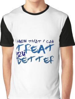 TREAT YOU BETTER Graphic T-Shirt
