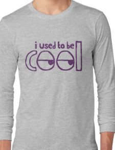 I Used To Be Cool Long Sleeve T-Shirt