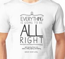 Everything Is Going To Be All Right Unisex T-Shirt