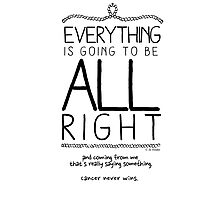 Everything Is Going To Be All Right Photographic Print