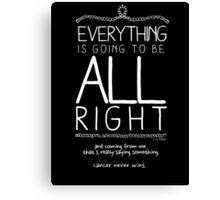 Everything Is Going To Be All Right (Contrast) Canvas Print
