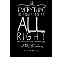Everything Is Going To Be All Right (Contrast) Photographic Print