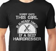 Sorry Guy This Girl Is Already Taken By A Sexy Hairdresser Unisex T-Shirt