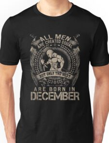 ALL MEN ARE CREATED EQUAL BUT ONLY THE BEST ARE BORN IN DECEMBER T-SHIRT Unisex T-Shirt