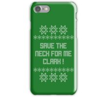 Save the neck for me Clark!  Christmas Vacation iPhone Case/Skin