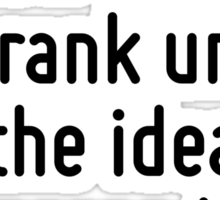 A person with a new idea is a crank until the idea succeeds. Sticker