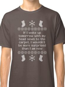 If I woke up tomorrow with my head sewn to the carpet - Christmas Vacation Classic T-Shirt