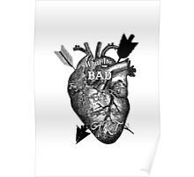 What Is Bad For Your Heart Is Good For Your Art Poster