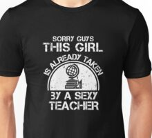 Sorry Guy This Girl Is Already Taken By A Sexy Teacher Unisex T-Shirt