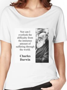 Nor Can I Overlook - Charles Darwin Women's Relaxed Fit T-Shirt