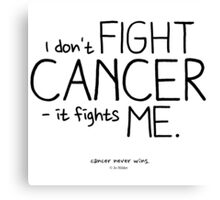 I Don't Fight Cancer. Canvas Print