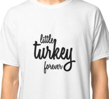 Little Turkey Forever Classic T-Shirt