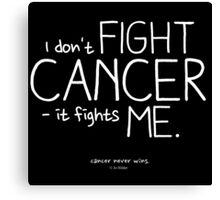 I Don't Fight Cancer. (Contrast) Canvas Print