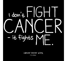I Don't Fight Cancer. (Contrast) Photographic Print