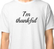 I'm thankful Classic T-Shirt