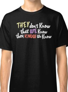 Friends - they dont know that we know they know we know Classic T-Shirt