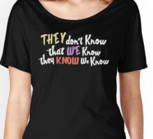 Friends - they dont know that we know they know we know Women's Relaxed Fit T-Shirt