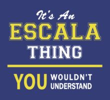 It's An ESCALA thing, you wouldn't understand !! by satro