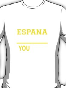 It's An ESPANA thing, you wouldn't understand !! T-Shirt