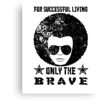 For successful living Only the Brave T_shirt Canvas Print