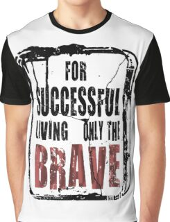 For successful living Only the Brave T_shirt Graphic T-Shirt