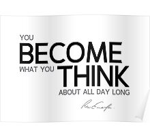 you become what you think - waldo emerson Poster