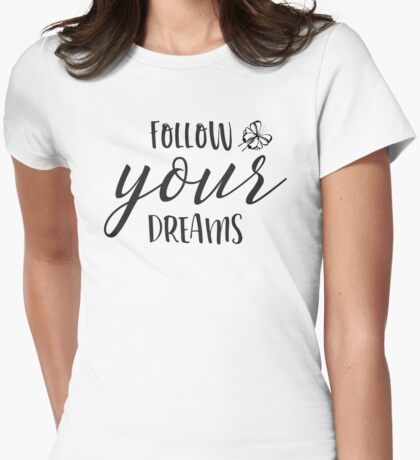 Follow Your Dreams Inspirational And Motivational Design Womens Fitted T-Shirt