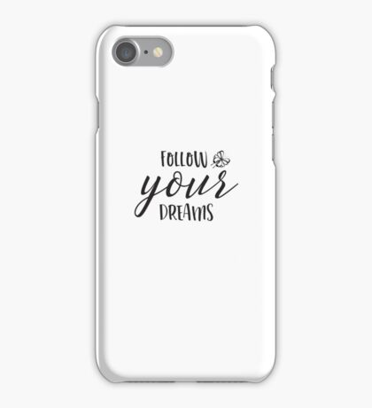 Follow Your Dreams Inspirational And Motivational Design iPhone Case/Skin