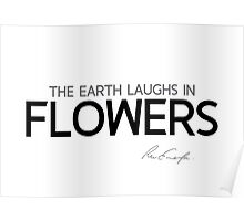 earth laughs in flowers - waldo emerson Poster