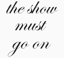 The show must go on  by patrimora93