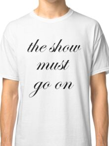 The show must go on  Classic T-Shirt