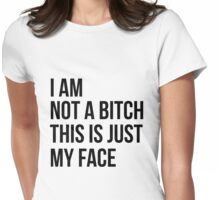 I AM NOT A BITCH, THIS IS JUST MY FACE Womens Fitted T-Shirt