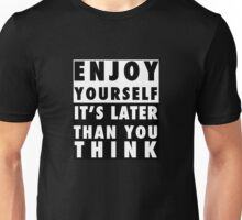 ENJOY YOURSELF, IT'S LATER THAN YOU THINK Unisex T-Shirt