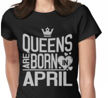 Gift for women Queens are born in April Womens Fitted T-Shirt