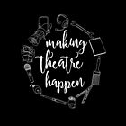 Making Theatre Happen - Technical Theatre by alexbeppo