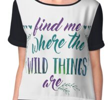 Find Me Where the Wild Things Are Chiffon Top