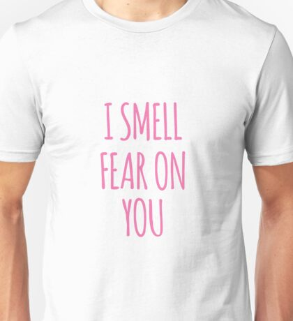 I SMELL FEAR ON YOU - LOUISE Unisex T-Shirt