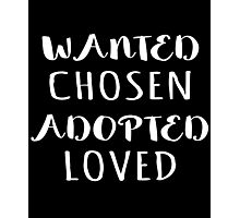 Wanted Chosen Adopted Loved Adoption Gift Shirt Photographic Print