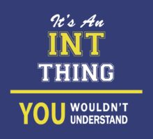 It's An INT thing, you wouldn't understand !! by satro
