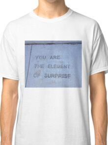 You Are the Element of Surprise Classic T-Shirt