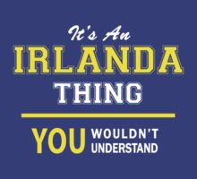 It's An IRLANDA thing, you wouldn't understand !! by satro