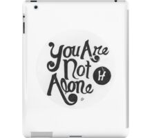 you are not alone iPad Case/Skin