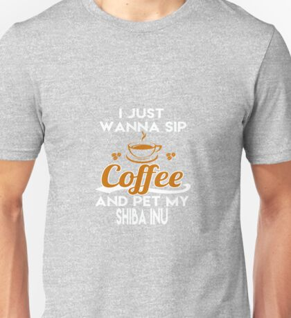 I Just Want To Sip Coffee & Pet My Shiba Inu Unisex T-Shirt