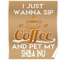 I Just Want To Sip Coffee & Pet My Shiba Inu Poster