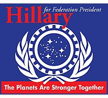 Hillary for Federation President - The Planets Are Stronger Together Photographic Print
