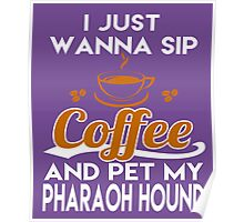 I Just Want To Sip Coffee & Pet My Pharaoh Hound Poster